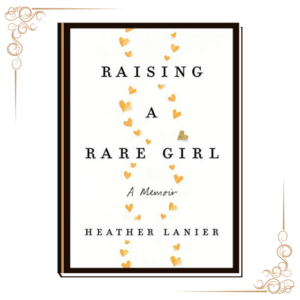 Book cover of Heather Lanier's Raising a Rare Girl